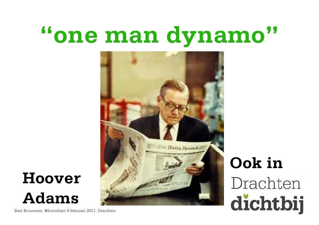 """one man dynamo""                                                     Ook in   Hoover   AdamsBart Brouwers, @brewbart 9 feb..."