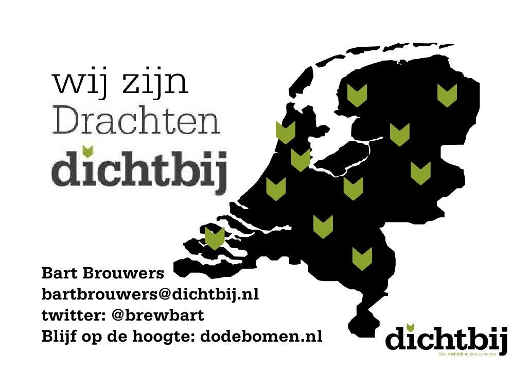 Bart Brouwers      bartbrouwers@dichtbij.nl      twitter: @brewbart      Blijf op de hoogte: dodebomen.nlpage 81