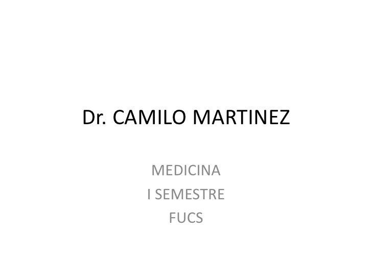 Dr. CAMILO MARTINEZ        MEDICINA      I SEMESTRE          FUCS