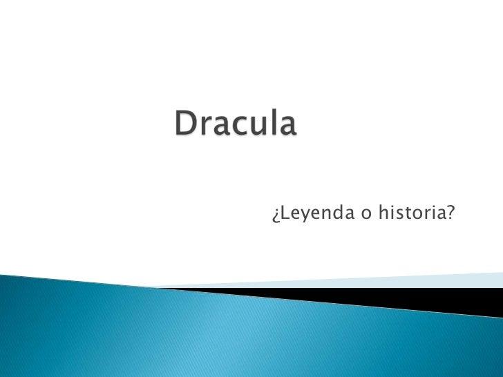 Dracula<br />¿Leyenda o historia?<br />