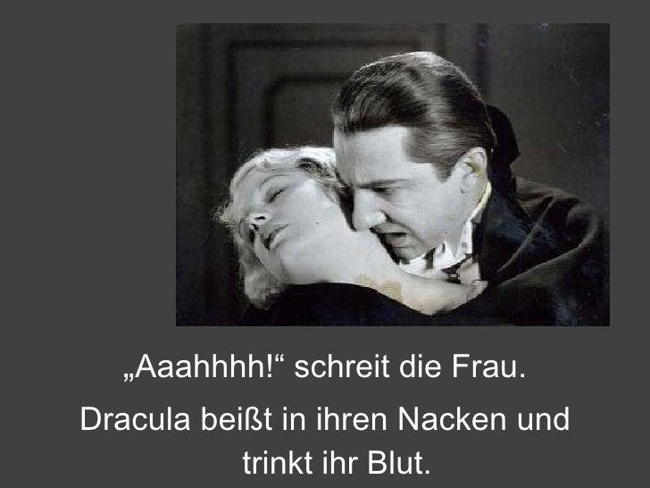 """<ul><li>"""" Aaahhhh!"""" schreit die Frau. </li></ul><ul><li>Dracula beißt in ihren Nacken und trinkt ihr Blut. </li></ul>"""