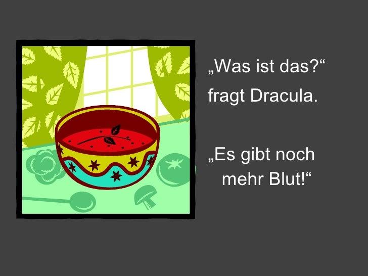 """<ul><li>"""" Was ist das?""""  </li></ul><ul><li>fragt Dracula. </li></ul><ul><li>"""" Es gibt noch mehr Blut!"""" </li></ul>"""
