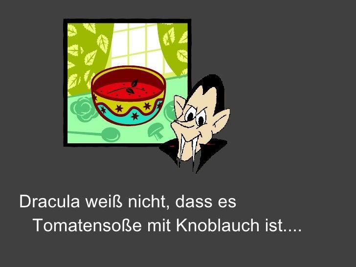 <ul><li>Dracula weiß nicht, dass es Tomatensoße mit Knoblauch ist.... </li></ul>