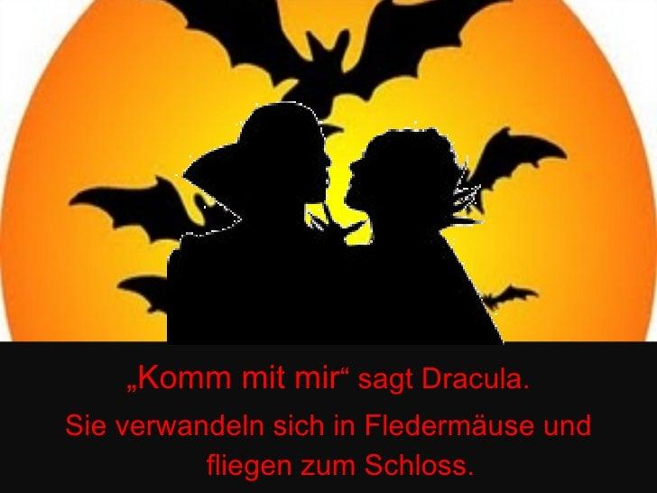 """<ul><li>"""" Komm mit mir """" sagt Dracula. </li></ul><ul><li>Sie verwandeln sich in Fledermäuse und fliegen zum Schloss. </li>..."""