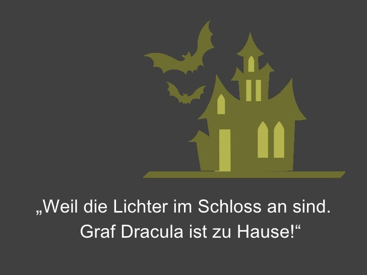 """<ul><li>"""" Weil die Lichter im Schloss an sind. Graf Dracula ist zu Hause!"""" </li></ul>"""