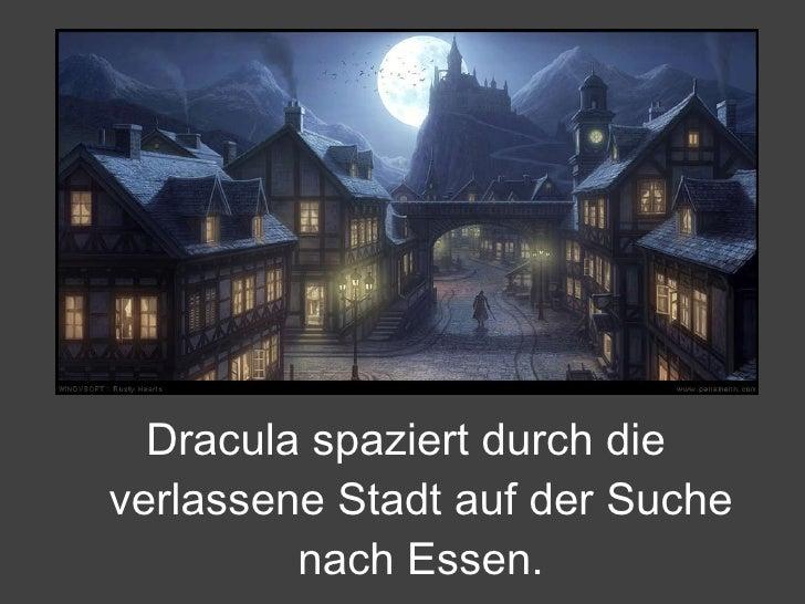 <ul><li>Dracula spaziert durch die verlassene Stadt auf der Suche nach Essen. </li></ul>
