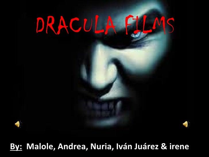 DRACULA FILMSBy: Malole, Andrea, Nuria, Iván Juárez & irene