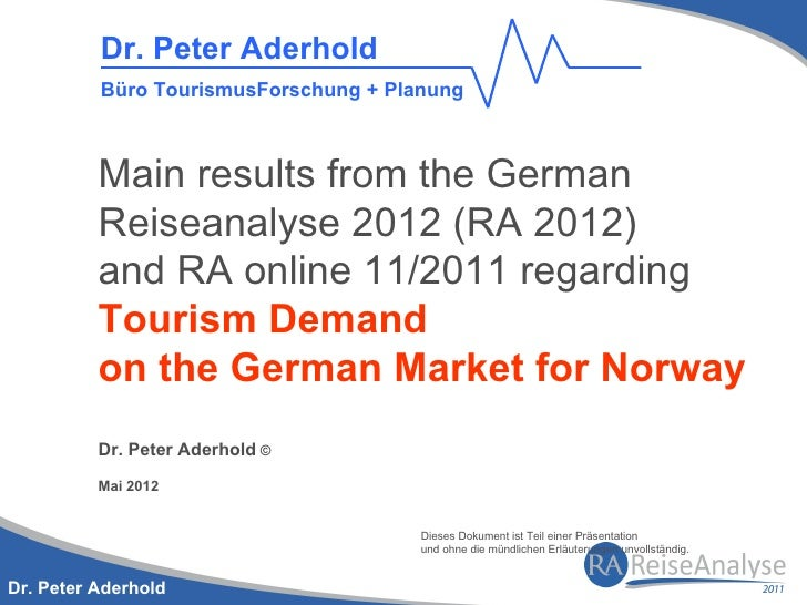 Dr. Peter Aderhold          Büro TourismusForschung + Planung          Main results from the German          Reiseanalyse ...