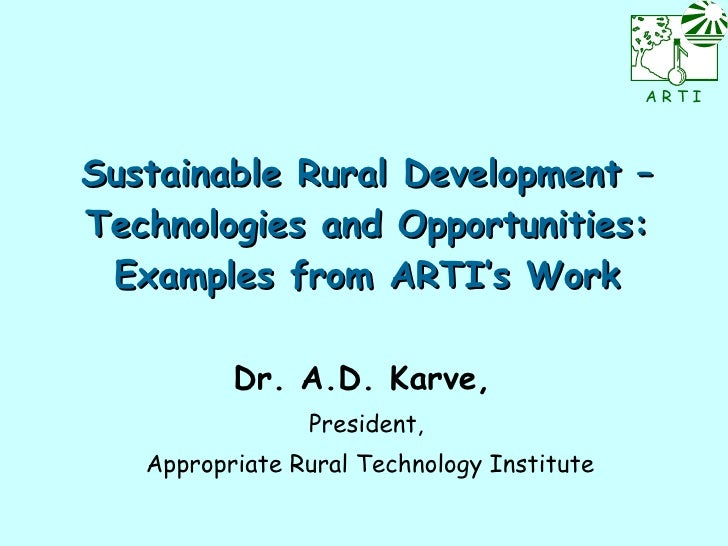 Sustainable Rural Development – Technologies and Opportunities: Examples from ARTI's Work Dr. A.D. Karve,   President,  Ap...