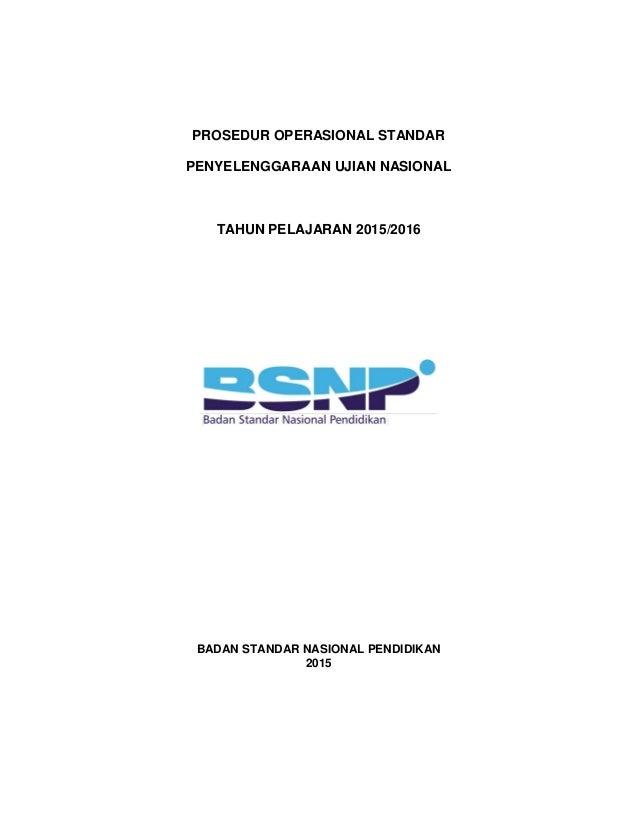 PROSEDUR OPERASIONAL STANDAR PENYELENGGARAAN UJIAN NASIONAL TAHUN PELAJARAN 2015/2016 BADAN STANDAR NASIONAL PENDIDIKAN 20...