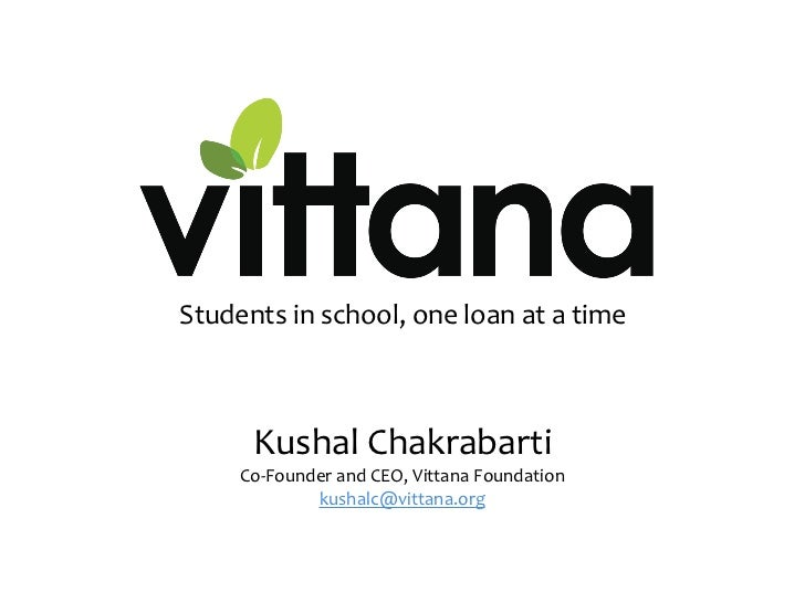 Students in school, one loan at a time          Kushal Chakrabarti      Co‐Founder and CEO, Vittana Foundation            ...