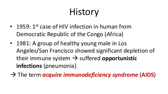 ... become infectious; 31. History • 1959: 1st case of HIV ...