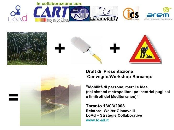 """In collaborazione con: + + = Draft di  Presentazione Convegno/Workshop-Barcamp:  """" Mobilità di persone, merci e Idee  (nei..."""