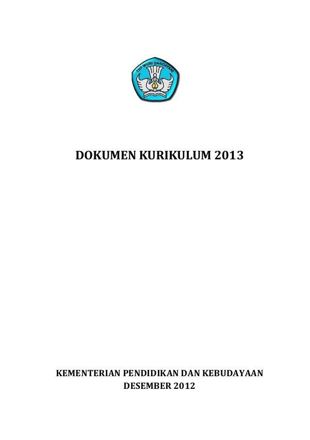 DOKUMEN KURIKULUM 2013  KEMENTERIAN PENDIDIKAN DAN KEBUDAYAAN DESEMBER 2012 1