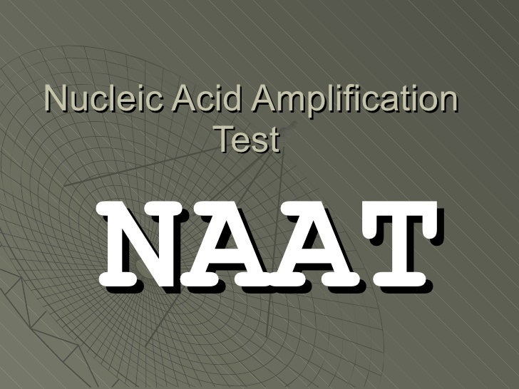 Nucleic Acid Amplification Test  NAAT