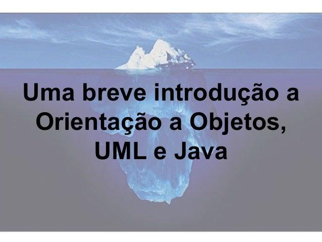 Uma breve introdução a Orientação a Objetos, UML e Java