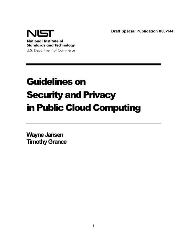 Draft Special Publication 800-144Guidelines onSecurity and Privacyin Public Cloud ComputingWayne JansenTimothy Grance    ...