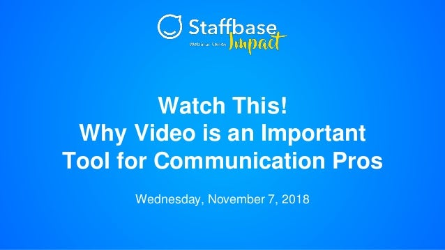 Watch This! Why Video is an Important Tool for Communication Pros Wednesday, November 7, 2018