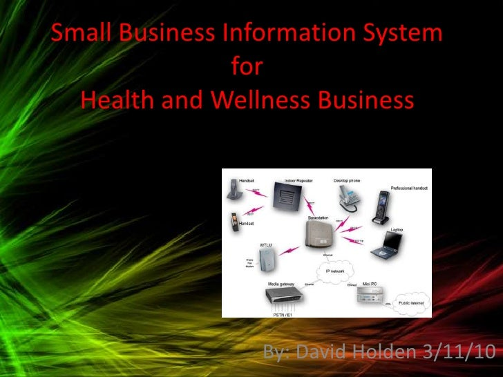 Small Business Information System for Health and Wellness Business<br />By: David Holden 3/11/10<br />