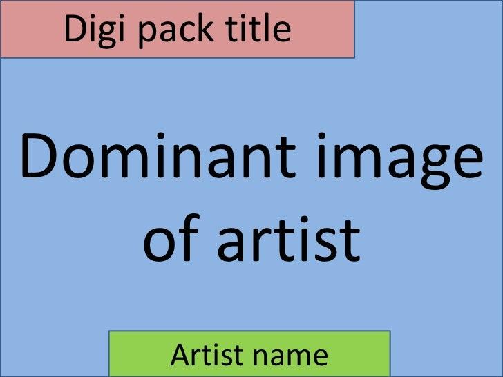 Digi pack titleDominant image   of artist        Artist name