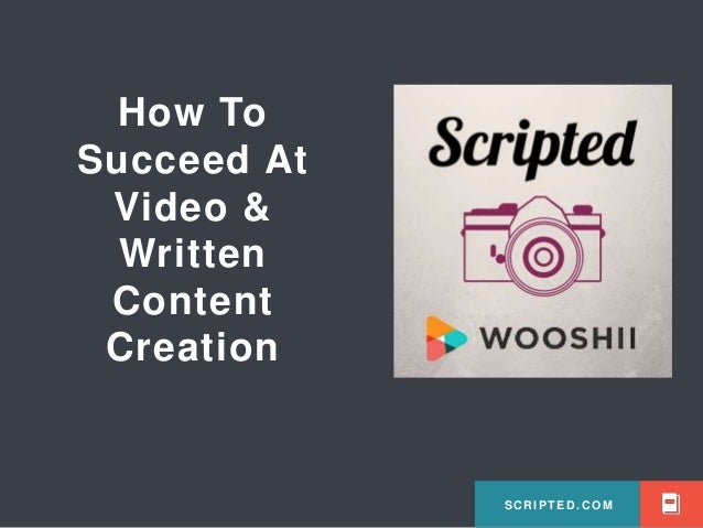 SCRIPTED.COM  How To  Succeed At  Video &  Written  Content  Creation  SCRIPTED.COM