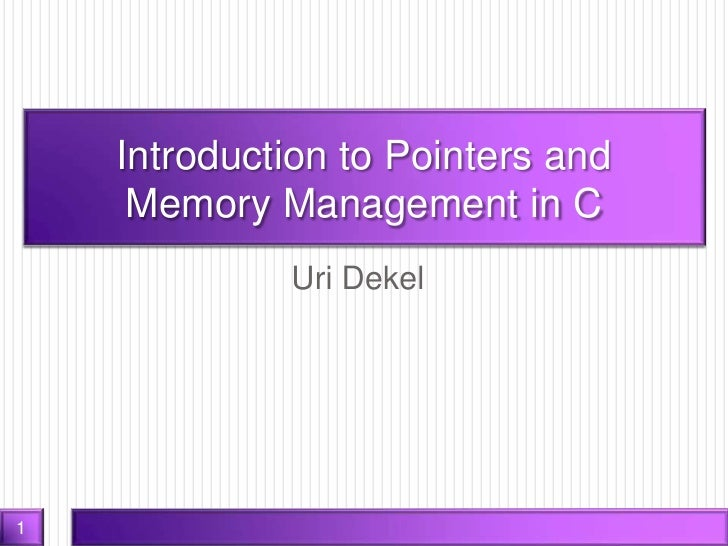 Uri Dekel Carnegie Mellon University [email_address] Introduction to Pointers and  Memory Management in C