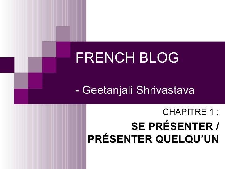 FRENCH BLOG - Geetanjali Shrivastava CHAPITRE 1 : SE PRÉSENTER / PRÉSENTER QUELQU'UN