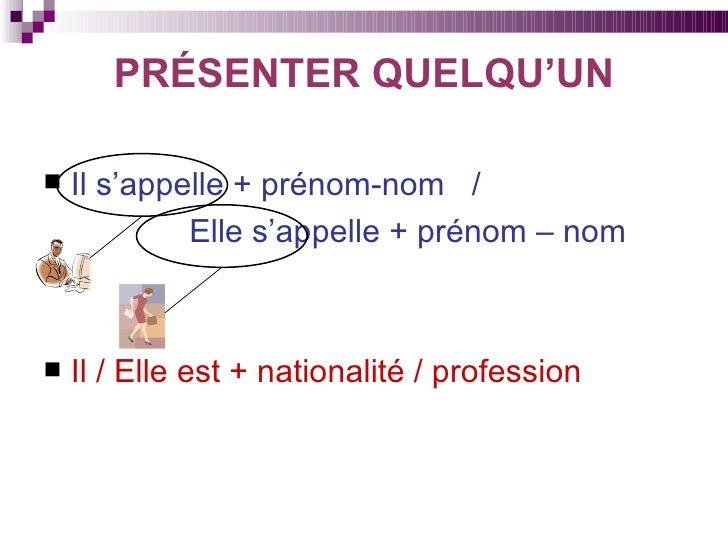 PRÉSENTER QUELQU'UN <ul><li>Il s'appelle + prénom-nom  /  </li></ul><ul><li>Elle s'appelle + prénom – nom </li></ul><ul><l...