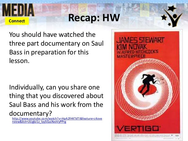 Connect  Recap: HW  You should have watched the three part documentary on Saul Bass in preparation for this lesson.  Indiv...
