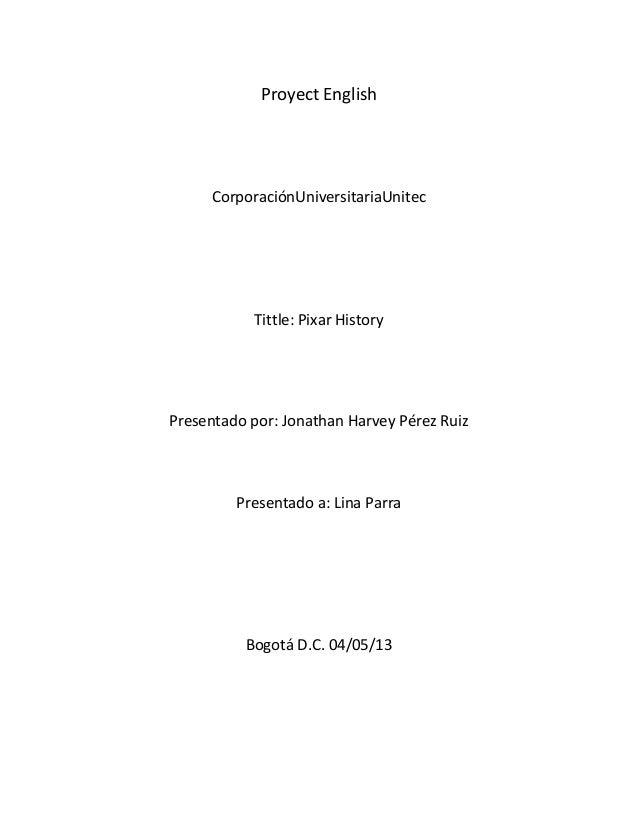 Proyect EnglishCorporaciónUniversitariaUnitecTittle: Pixar HistoryPresentado por: Jonathan Harvey Pérez RuizPresentado a: ...