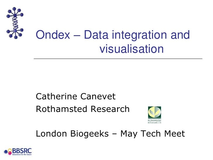 Ondex – Data integration and visualisation<br />Catherine Canevet<br />Rothamsted Research<br />London Biogeeks – May T...
