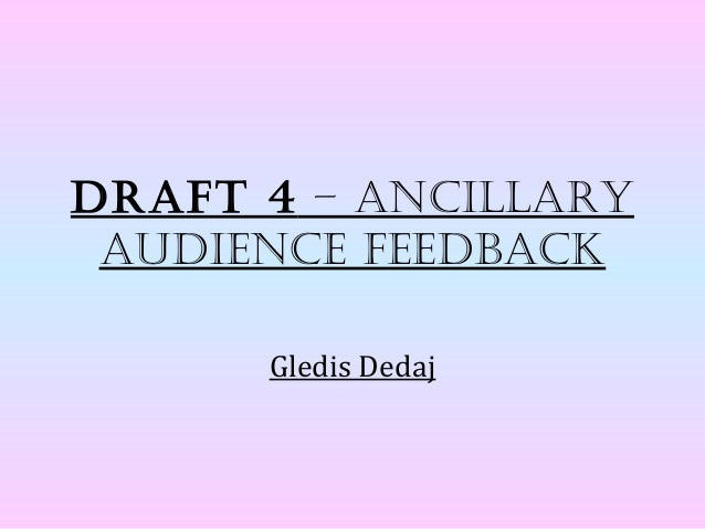 Draft 4 – ancillary auDience feeDback      Gledis Dedaj