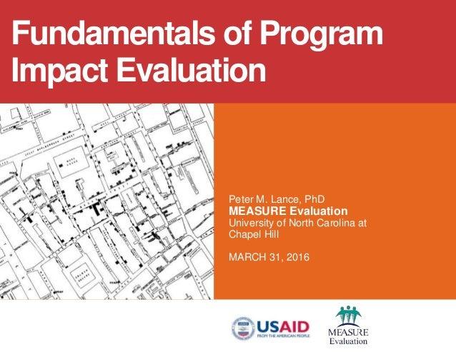 Peter M. Lance, PhD MEASURE Evaluation University of North Carolina at Chapel Hill MARCH 31, 2016 Fundamentals of Program ...