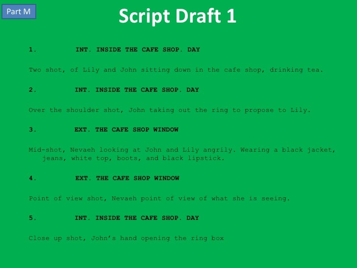Part M                          Script Draft 1     1.         INT. INSIDE THE CAFE SHOP. DAY     Two shot, of Lily and Joh...