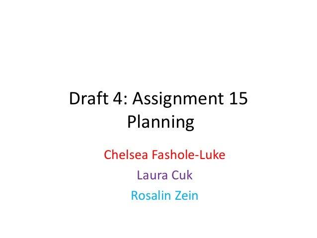 Draft 4: Assignment 15PlanningChelsea Fashole-LukeLaura CukRosalin Zein
