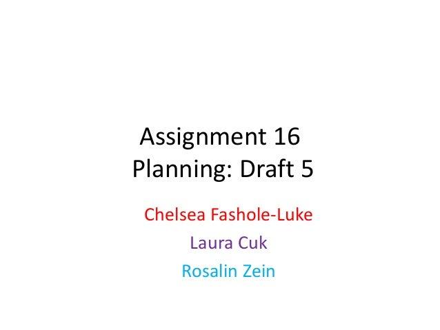 Assignment 16Planning: Draft 5Chelsea Fashole-LukeLaura CukRosalin Zein