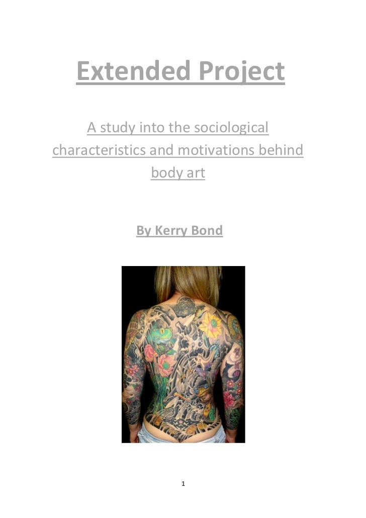 Extended Project     A study into the sociologicalcharacteristics and motivations behind                body art          ...