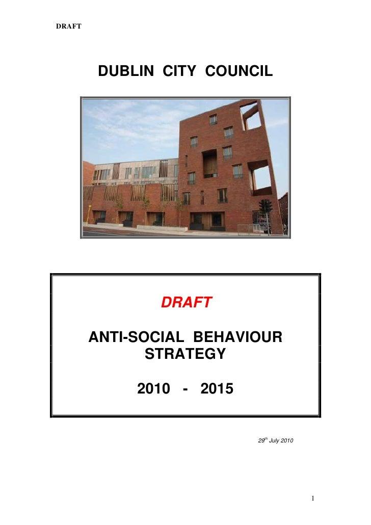 DRAFT              DUBLIN CITY COUNCIL                    DRAFT          ANTI-SOCIAL BEHAVIOUR                STRATEGY    ...