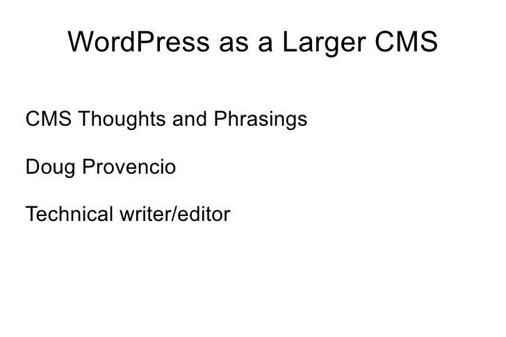 WordPress as a Larger CMS CMS Thoughts and Phrasings Doug Provencio Technical writer/editor