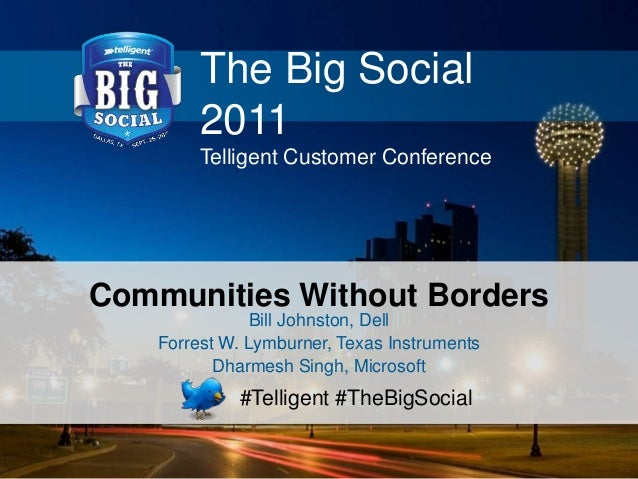 The Big Social2011Telligent Customer Conference#Telligent #TheBigSocialCommunities Without BordersBill Johnston, DellForre...
