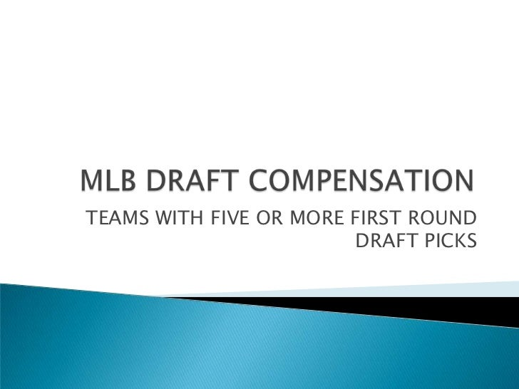 MLB DRAFT COMPENSATION<br />TEAMS WITH FIVE OR MORE FIRST ROUND DRAFT PICKS<br />