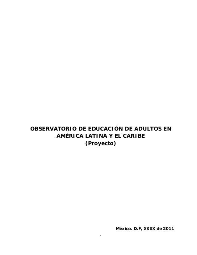 1 OBSERVATORIO DE EDUCACIÓN DE ADULTOS EN AMÉRICA LATINA Y EL CARIBE (Proyecto) México. D.F, XXXX de 2011