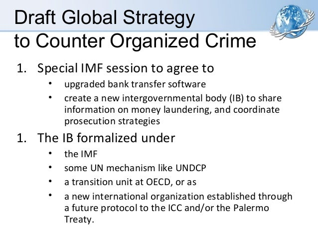 Draft Global Strategy to Counter Organized Crime 1. Special IMF session to agree to • •  upgraded bank transfer software c...