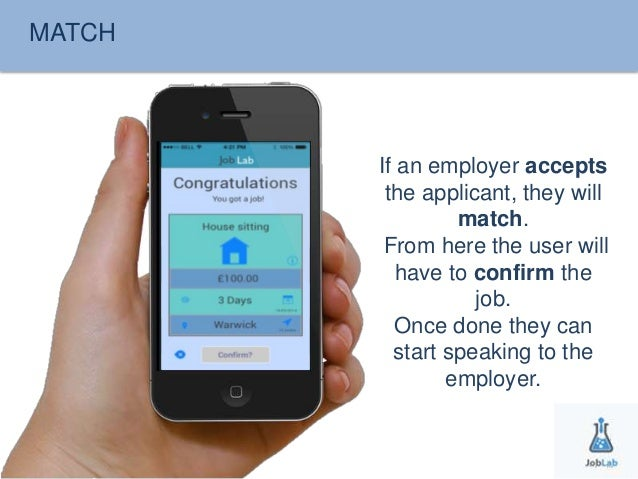 MATCH  If an employer accepts  the applicant, they will  match.  From here the user will  have to confirm the  job.  Once ...