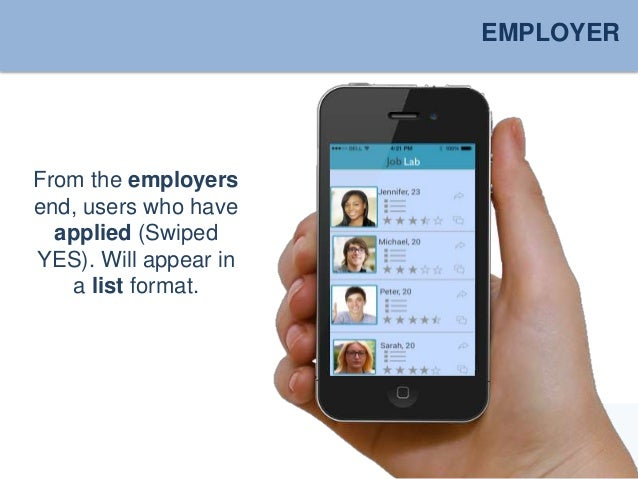EMPLOYER  From the employers  end, users who have  applied (Swiped  YES). Will appear in  a list format.