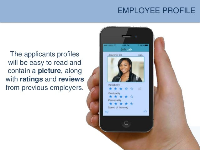 EMPLOYEE PROFILE  The applicants profiles  will be easy to read and  contain a picture, along  with ratings and reviews  f...