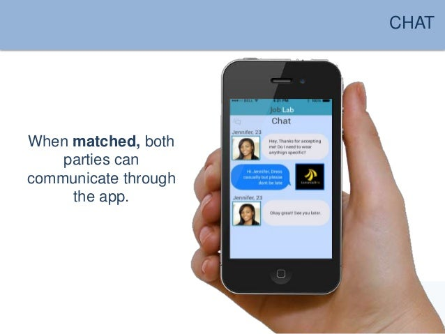 CHAT  When matched, both  parties can  communicate through  the app.