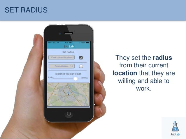 SET RADIUS  They set the radius  from their current  location that they are  willing and able to  work.
