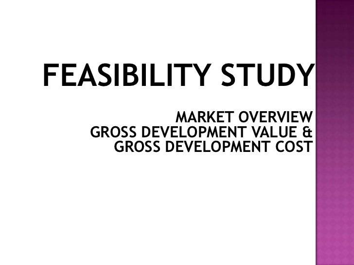 FEASIBILITY STUDY             MARKET OVERVIEW   GROSS DEVELOPMENT VALUE &     GROSS DEVELOPMENT COST