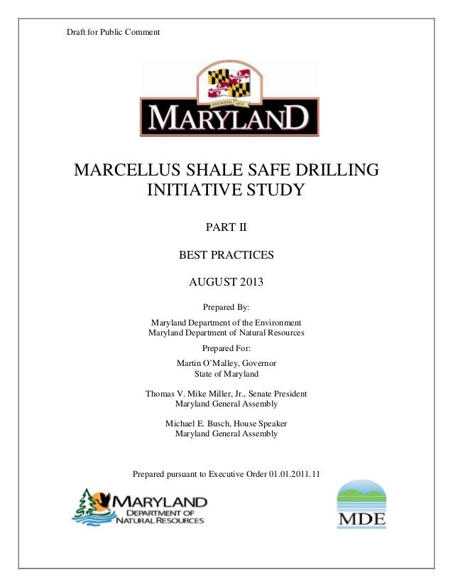 Draft for Public Comment MARCELLUS SHALE SAFE DRILLING INITIATIVE STUDY PART II BEST PRACTICES AUGUST 2013 Prepared By: Ma...